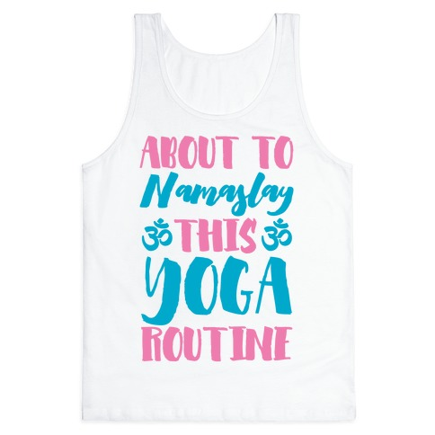 About To Namaslay This Yoga Routine Tank Top