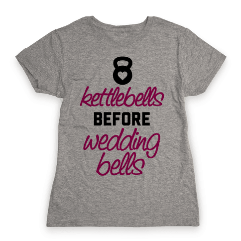 Kettlebells Before Wedding Bells Womens T-Shirt