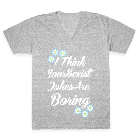 I Think Your Sexist Jokes Are Boring V-Neck Tee Shirt
