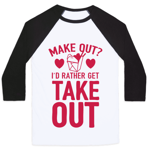 Make Out I'd Rather Get Takeout Baseball Tee