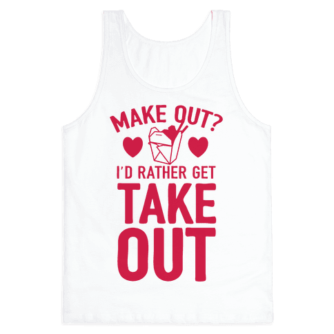 Make Out I'd Rather Get Takeout Tank Top