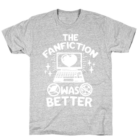The Fanfiction Was Better T-Shirt