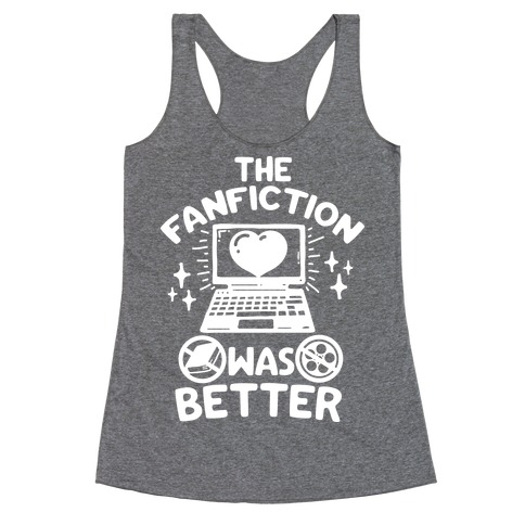 The Fanfiction Was Better Racerback Tank Top