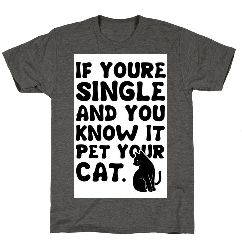 If Your Single & You Know It Pet Your Cat T-Shirt