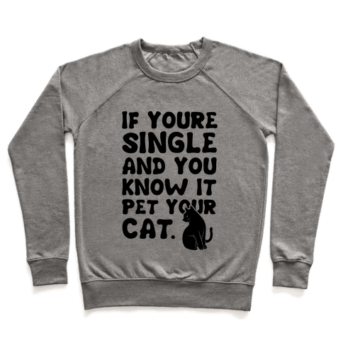 If Your Single & You Know It Pet Your Cat Pullover