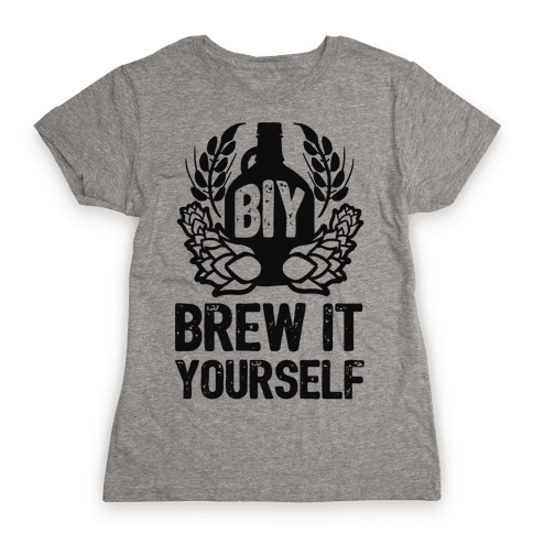 Brew It Yourself Womens T-Shirt