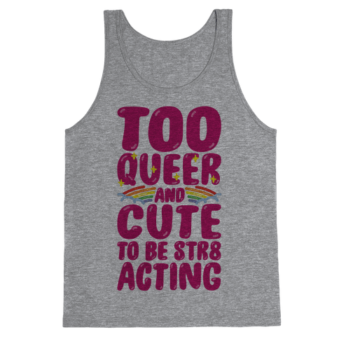 Too Queer And Cute To Be Str8 Acting Tank Top
