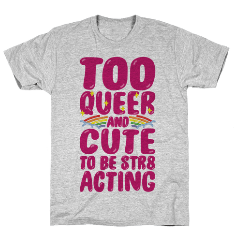 Too Queer And Cute To Be Str8 Acting Mens T-Shirt