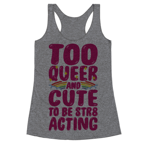 Too Queer And Cute To Be Str8 Acting Racerback Tank Top