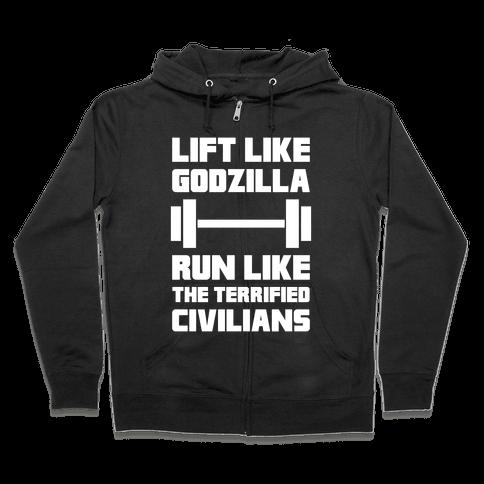 Lift Like Godzilla, Run Like The Terrified Civilians Zip Hoodie