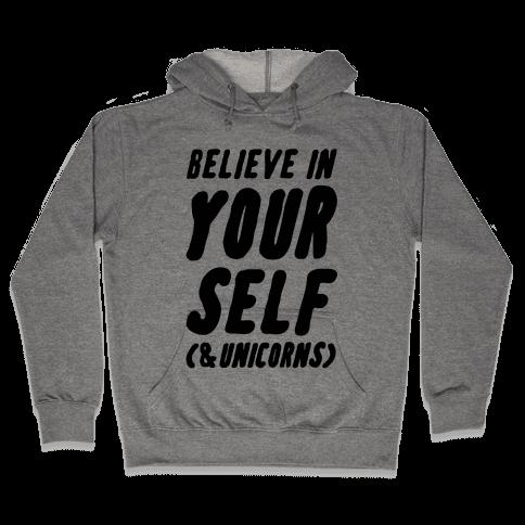 Believe in Yourself and Unicorns Hooded Sweatshirt