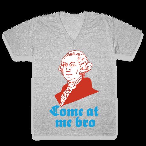 Come at Me Bro George Washington V-Neck Tee Shirt