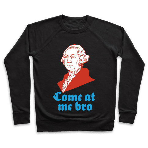 Come at Me Bro George Washington Pullover