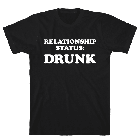 Relationship Status: Drunk Mens T-Shirt