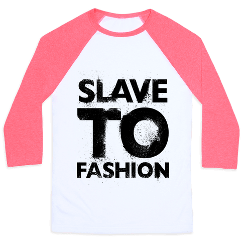 Slave To Fashion Baseball Tee
