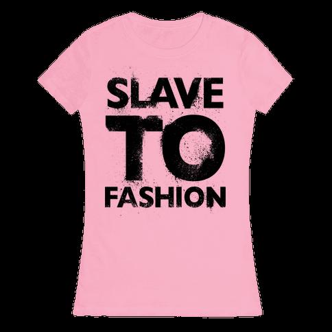 Slave To Fashion Womens T-Shirt