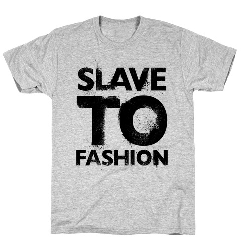 Slave To Fashion T-Shirt