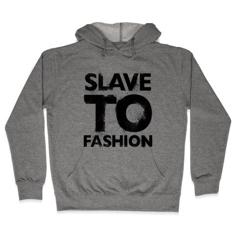 Slave To Fashion Hooded Sweatshirt