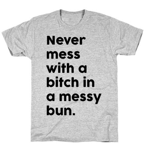 Bitch In A Messy Bun T-Shirt