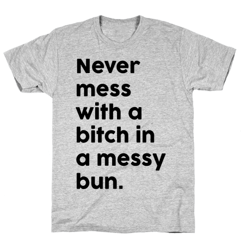 Bitch In A Messy Bun Mens T-Shirt