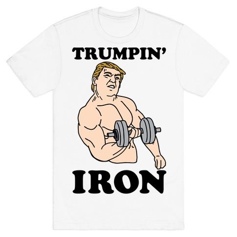 Trumpin' Iron T-Shirt