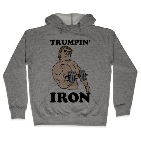 Trumpin' Iron Hooded Sweatshirt