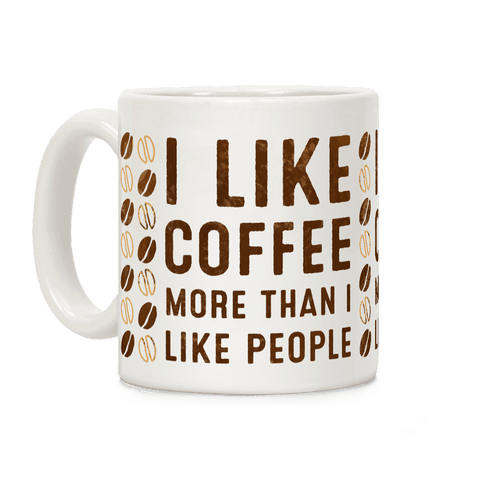 I Like Coffee More Than I Like People Coffee Mug