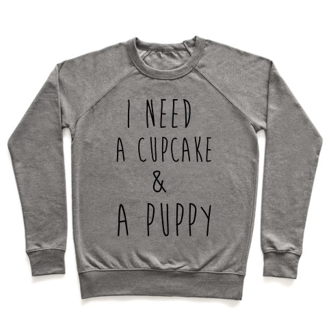 I Need A Cupcake And A Puppy Pullover