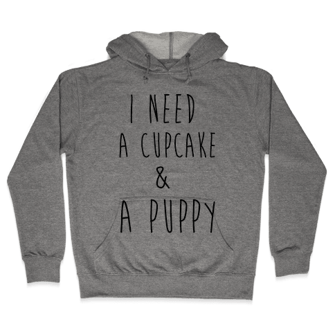 I Need A Cupcake And A Puppy Hooded Sweatshirt