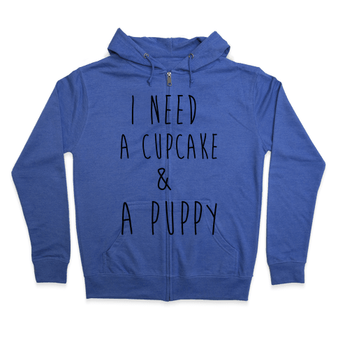 I Need A Cupcake And A Puppy Zip Hoodie