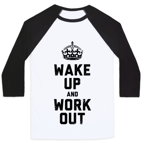Wake Up And Work Out Baseball Tee