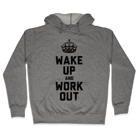 Wake Up And Work Out Hooded Sweatshirt