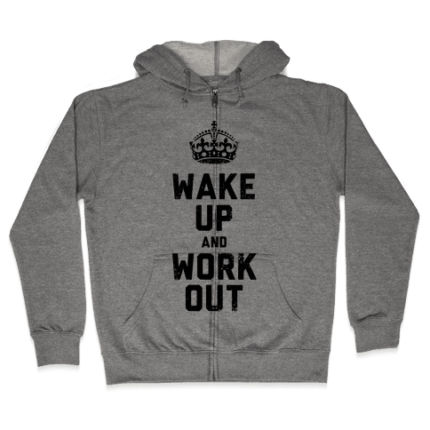 Wake Up And Work Out Zip Hoodie