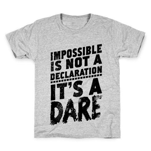 Impossible is Not a Declaration; It's a Dare Kids T-Shirt
