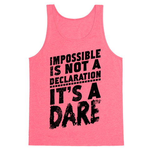 Impossible is Not a Declaration; It's a Dare Tank Top