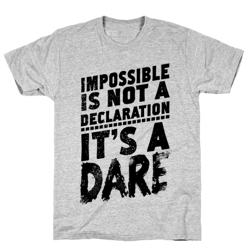 Impossible is Not a Declaration; It's a Dare Mens T-Shirt