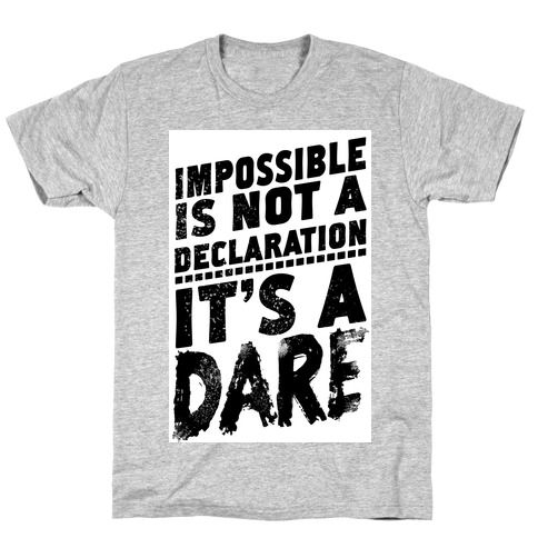 Impossible is Not a Declaration; It's a Dare T-Shirt