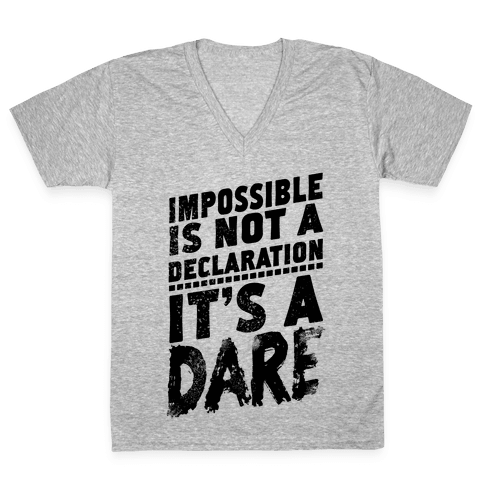 Impossible is Not a Declaration; It's a Dare V-Neck Tee Shirt