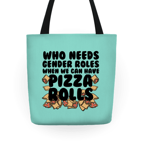 Who Needs Gender Roles When We Can Have Pizza Rolls Tote