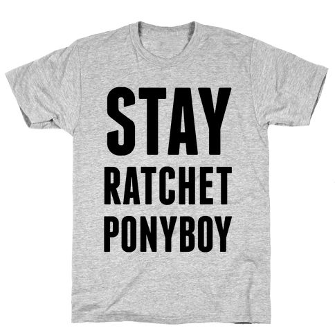 Stay Ratchet Ponyboy Mens T-Shirt