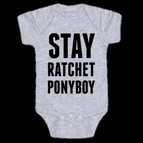Stay Ratchet Ponyboy Baby Onesy