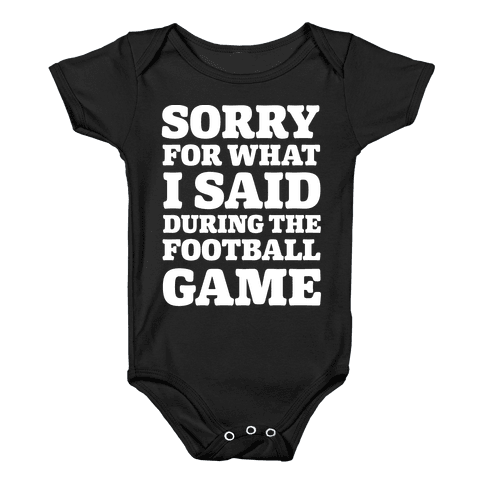 Sorry For What I Said During The Football Game Baby Onesy