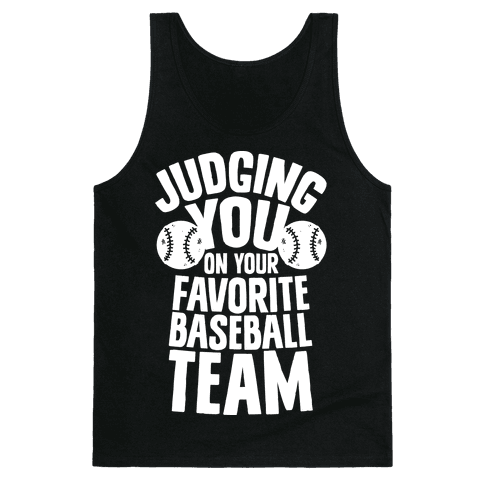 Judging You on Your Favorite Baseball Team Tank Top