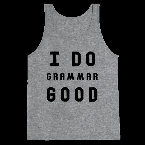 I Do Grammar Good Tank Top