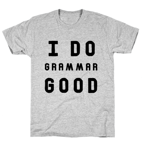 I Do Grammar Good Mens T-Shirt