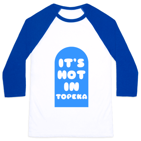 It's Hot In Topeka Baseball Tee