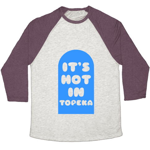 It's Hot In Topeka Baseball Tee