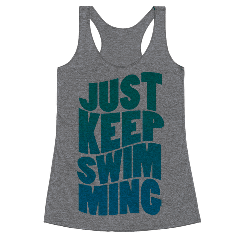 Just Keep Swimming Racerback Tank Top