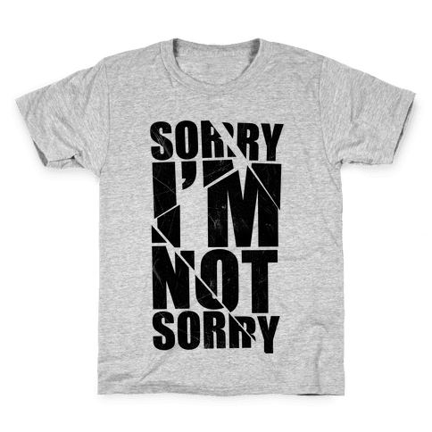 Sorry I'm Not Sorry Kids T-Shirt