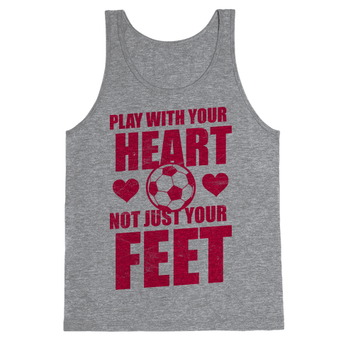 Play With Your Heart Not Just Your Feet Tank Top